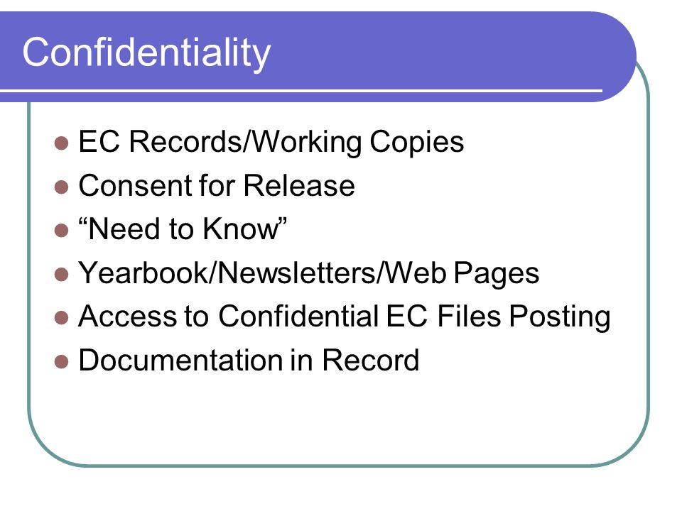 Confidentiality EC Records/Working Copies Consent for Release Need to Know Yearbook/Newsletters/Web Pages Access to Confidential EC Files Posting Docu