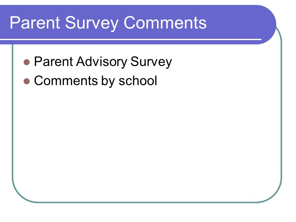Parent Survey Comments Parent Advisory Survey Comments by school