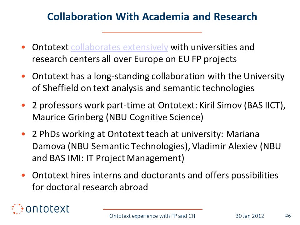 Collaboration With Academia and Research Ontotext collaborates extensively with universities and research centers all over Europe on EU FP projectscol
