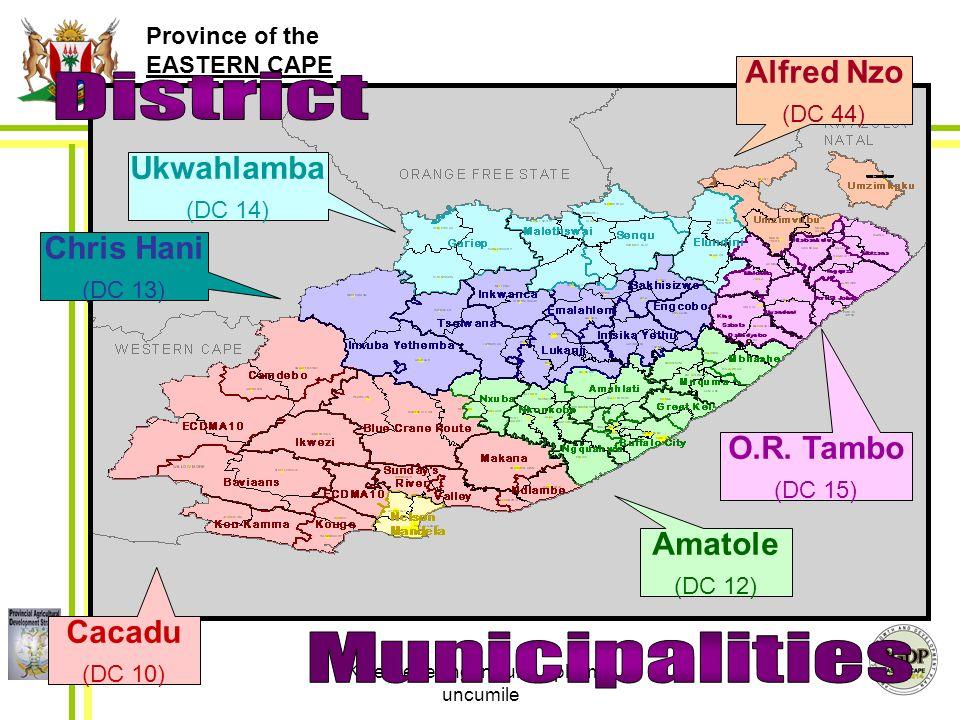 Province of the EASTERN CAPE AGRICULTURE Kwelisebe ungena ulila uphume uncumile 2 Amatole (DC 12) Cacadu (DC 10) O.R.