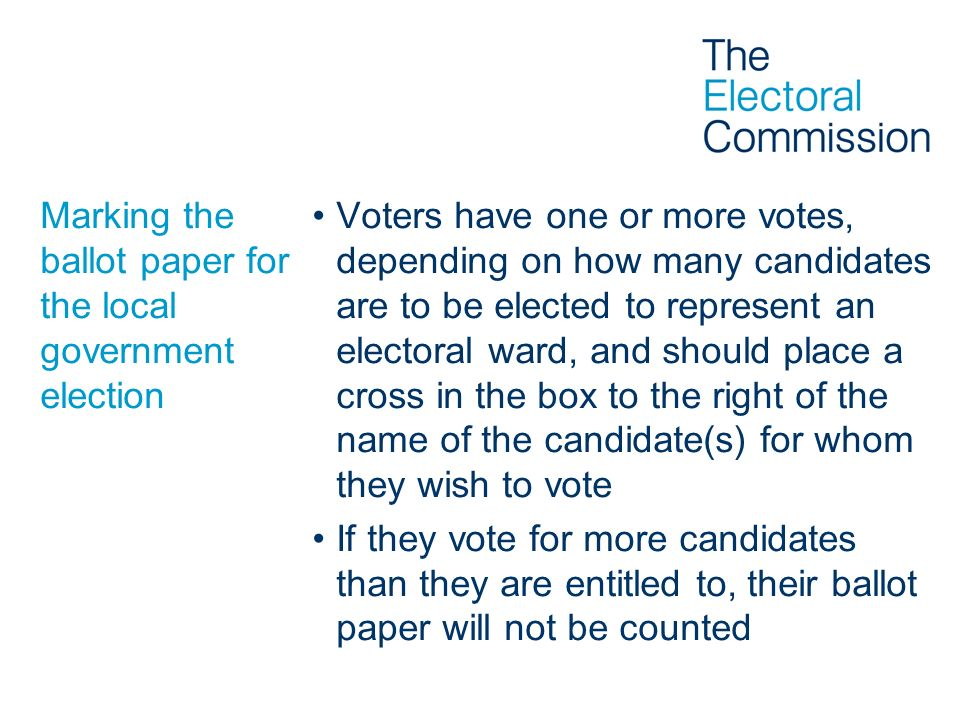 Marking the ballot paper for the local government election Voters have one or more votes, depending on how many candidates are to be elected to repres