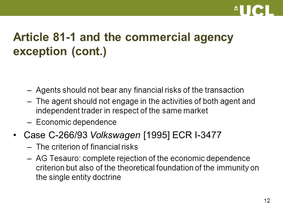 12 Article 81-1 and the commercial agency exception (cont.) –Agents should not bear any financial risks of the transaction –The agent should not engag