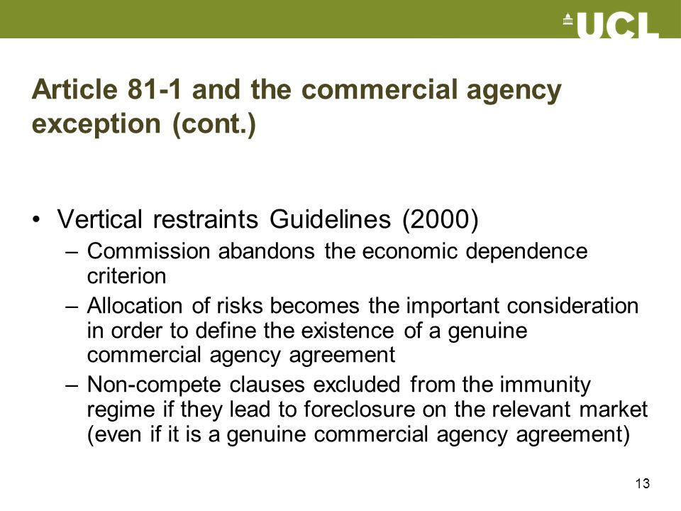 13 Article 81-1 and the commercial agency exception (cont.) Vertical restraints Guidelines (2000) –Commission abandons the economic dependence criteri