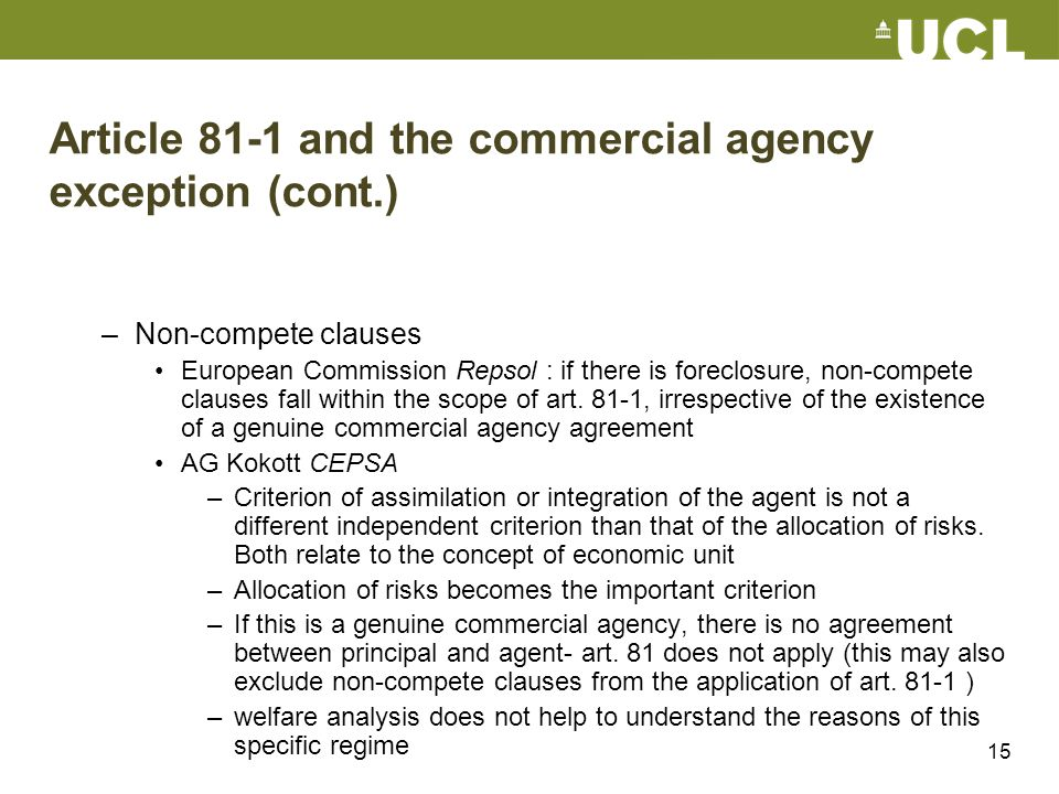 15 Article 81-1 and the commercial agency exception (cont.) –Non-compete clauses European Commission Repsol : if there is foreclosure, non-compete cla
