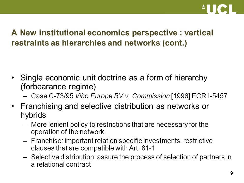 19 A New institutional economics perspective : vertical restraints as hierarchies and networks (cont.) Single economic unit doctrine as a form of hier