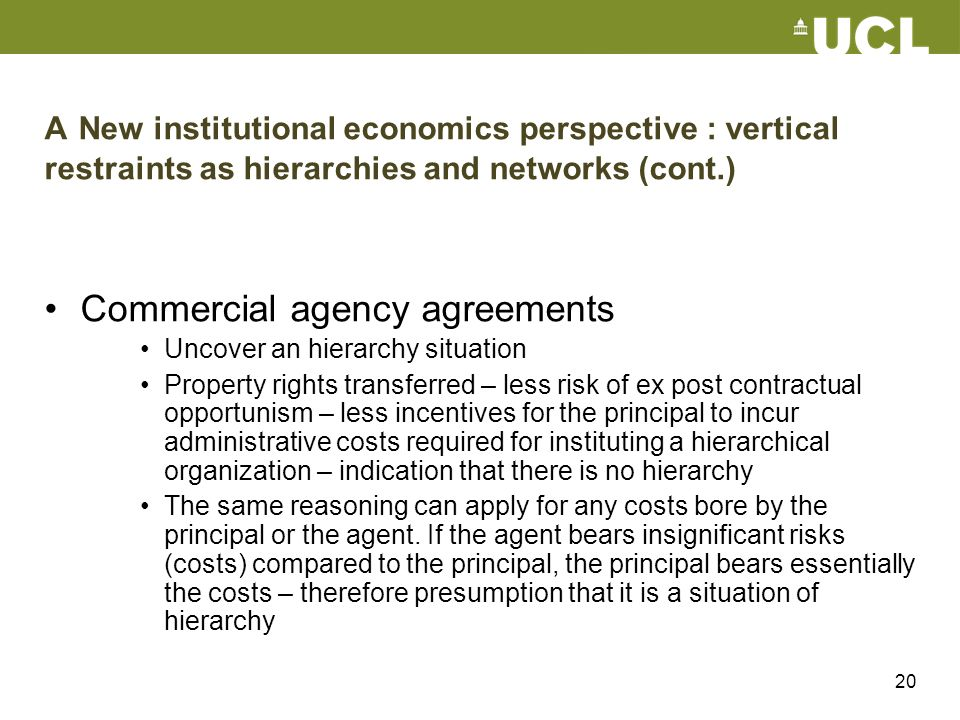 20 A New institutional economics perspective : vertical restraints as hierarchies and networks (cont.) Commercial agency agreements Uncover an hierarc