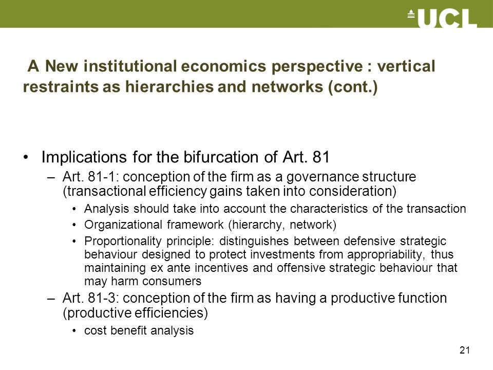 21 A New institutional economics perspective : vertical restraints as hierarchies and networks (cont.) Implications for the bifurcation of Art. 81 –Ar