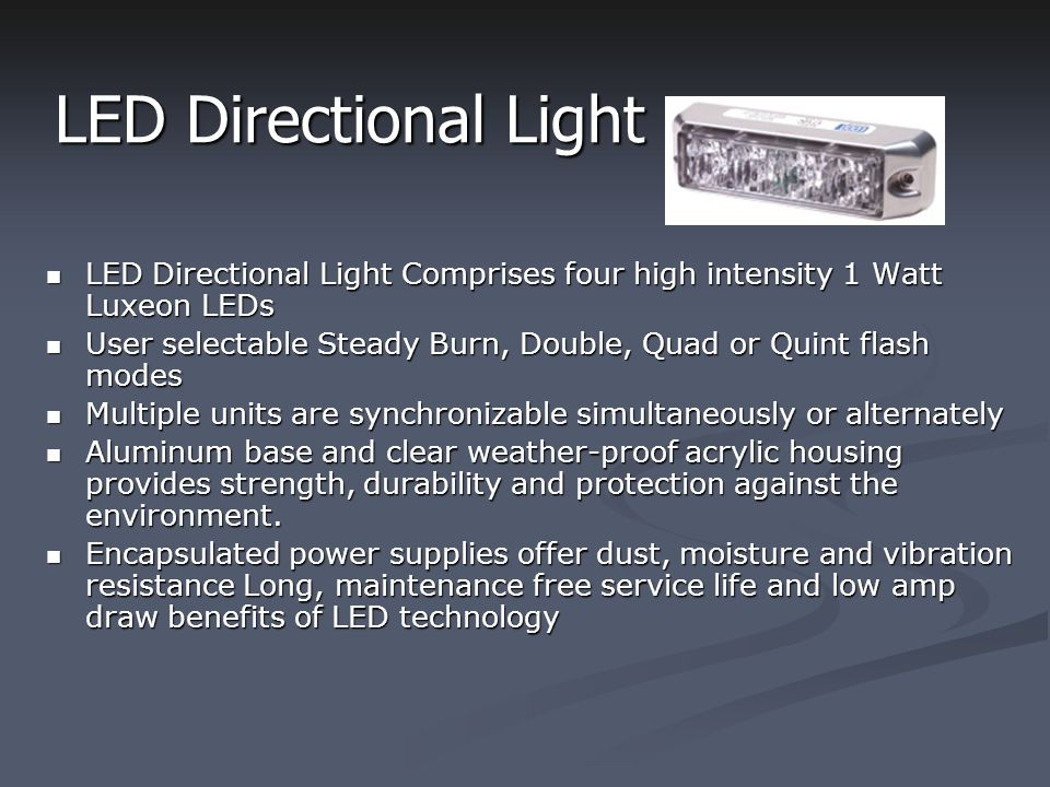 LED Directional Light Comprises four high intensity 1 Watt Luxeon LEDs LED Directional Light Comprises four high intensity 1 Watt Luxeon LEDs User sel