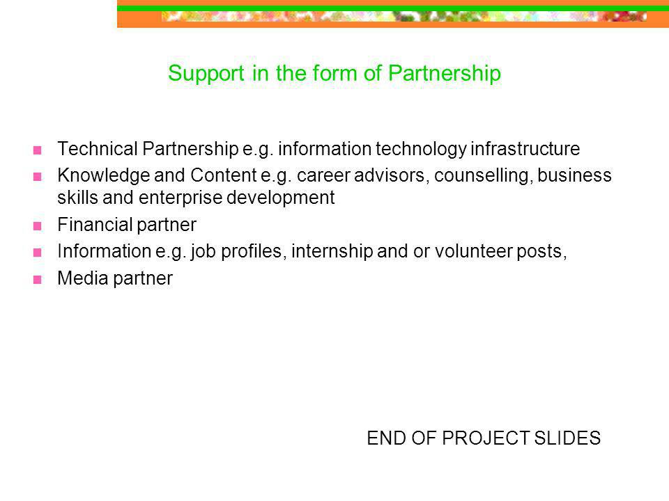 Support in the form of Partnership Technical Partnership e.g.