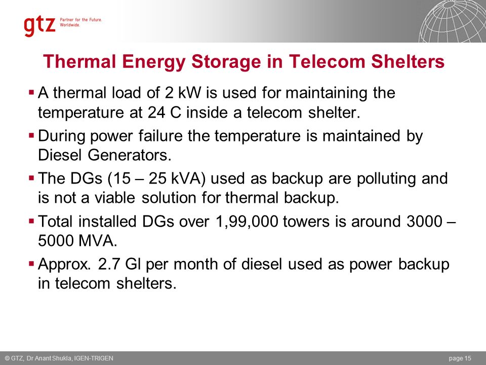 Thermal Energy Storage in Telecom Shelters A thermal load of 2 kW is used for maintaining the temperature at 24 C inside a telecom shelter. During pow