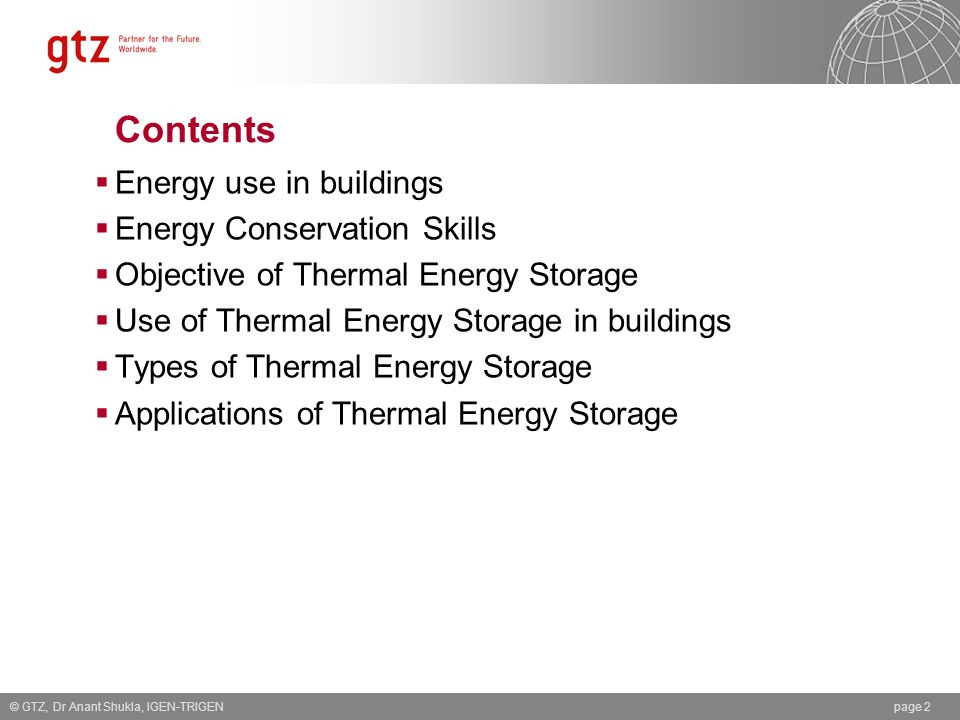 Contents Energy use in buildings Energy Conservation Skills Objective of Thermal Energy Storage Use of Thermal Energy Storage in buildings Types of Th