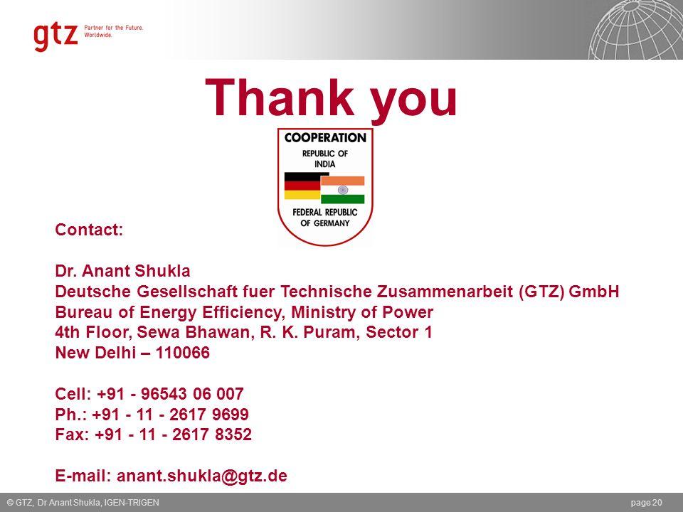 Thank you © GTZ, Dr Anant Shukla, IGEN-TRIGENpage 20 Contact: Dr. Anant Shukla Deutsche Gesellschaft fuer Technische Zusammenarbeit (GTZ) GmbH Bureau