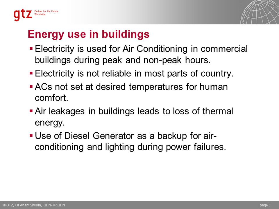 Energy use in buildings Electricity is used for Air Conditioning in commercial buildings during peak and non-peak hours. Electricity is not reliable i
