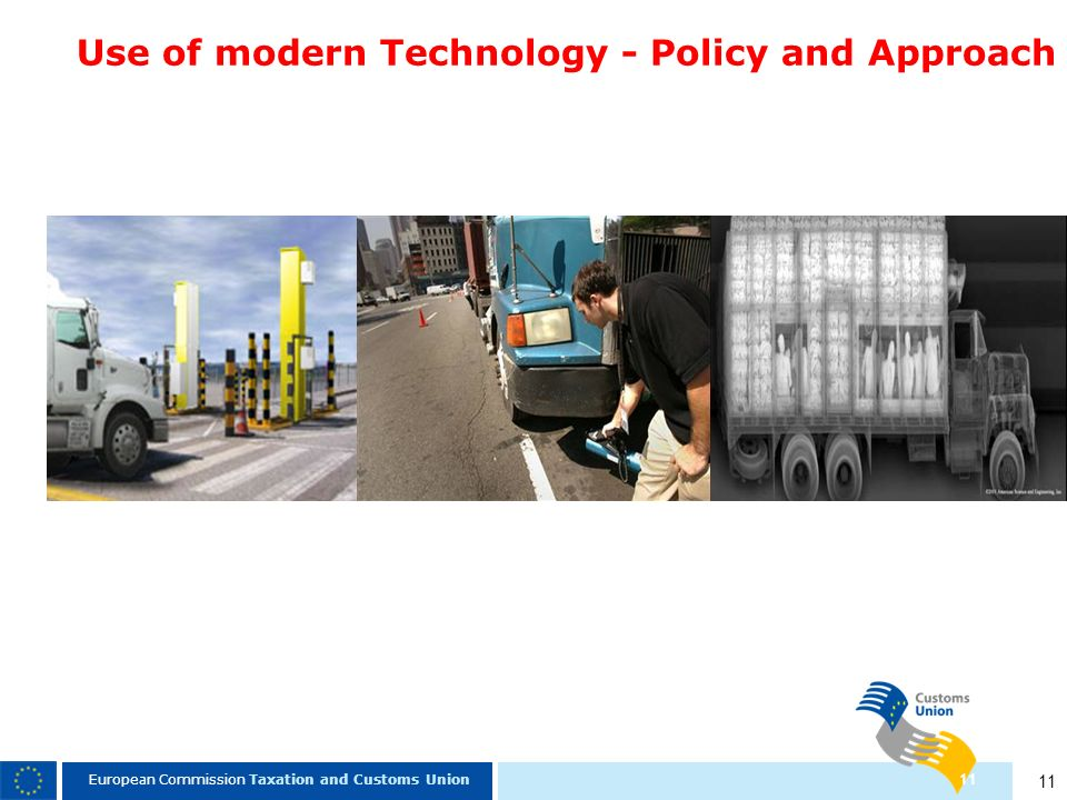 11 European Commission Taxation and Customs Union 11 Use of modern Technology - Policy and Approach