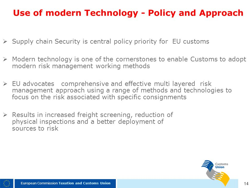 14 European Commission Taxation and Customs Union Use of modern Technology - Policy and Approach Supply chain Security is central policy priority for
