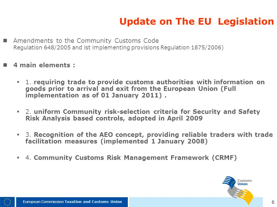 6 European Commission Taxation and Customs Union Update on The EU Legislation Amendments to the Community Customs Code Regulation 648/2005 and ist imp