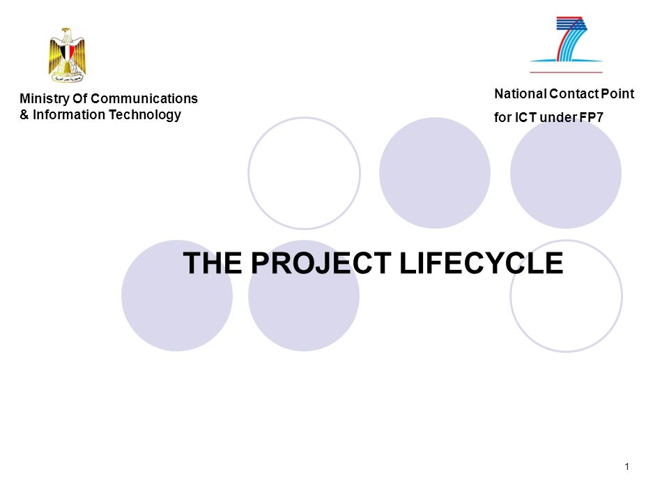 1 THE PROJECT LIFECYCLE National Contact Point for ICT under FP7 Ministry Of Communications & Information Technology