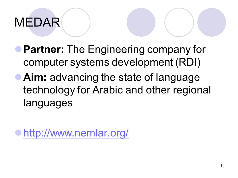 11 MEDAR Partner: The Engineering company for computer systems development (RDI) Aim: advancing the state of language technology for Arabic and other