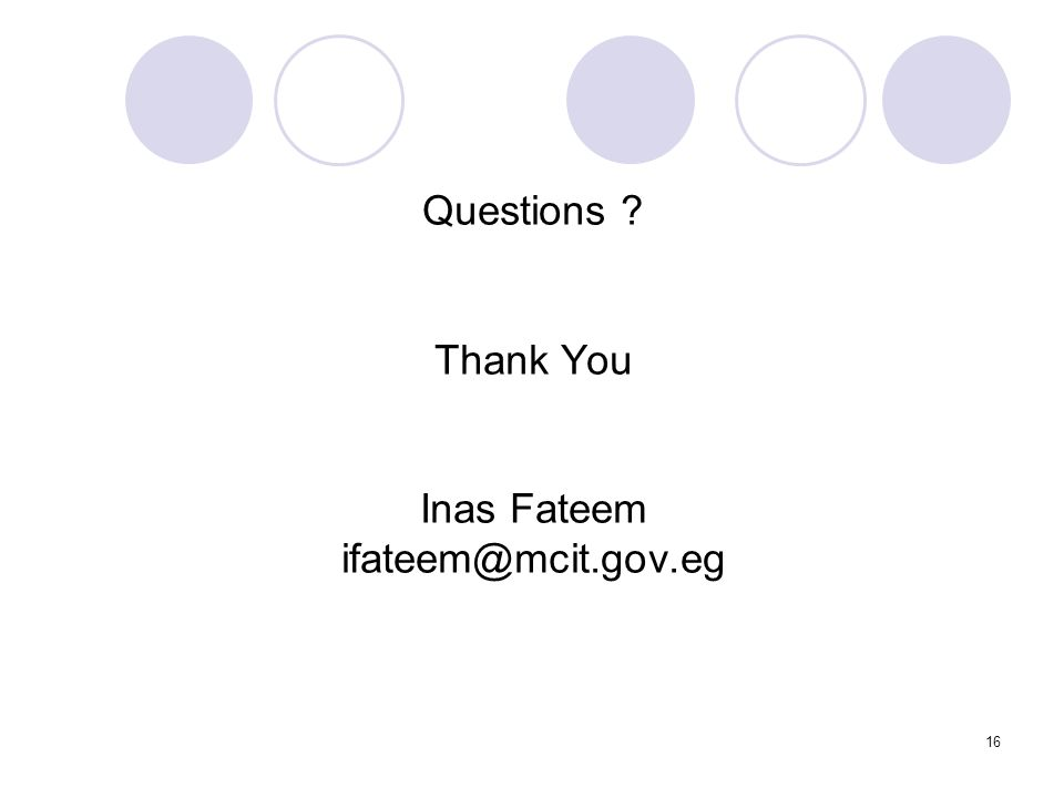 16 Questions ? Thank You Inas Fateem ifateem@mcit.gov.eg