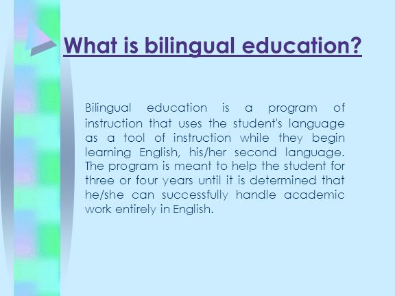 What is bilingual education? Bilingual education is a program of instruction that uses the student's language as a tool of instruction while they begi