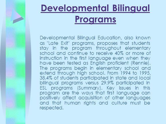 Developmental Bilingual Programs Developmental Bilingual Education, also known as