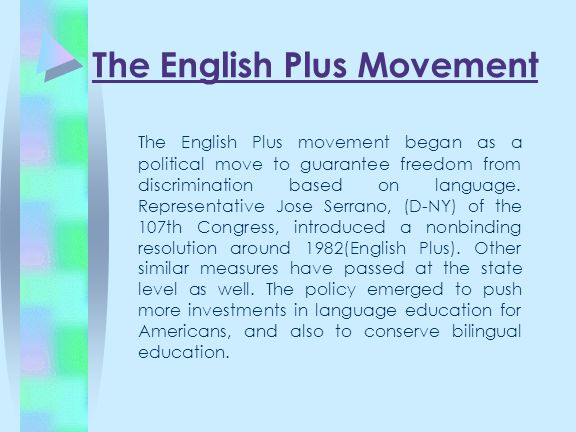 The English Plus Movement The English Plus movement began as a political move to guarantee freedom from discrimination based on language. Representati