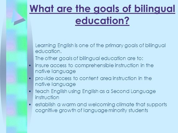 What are the goals of bilingual education? Learning English is one of the primary goals of bilingual education. The other goals of bilingual education