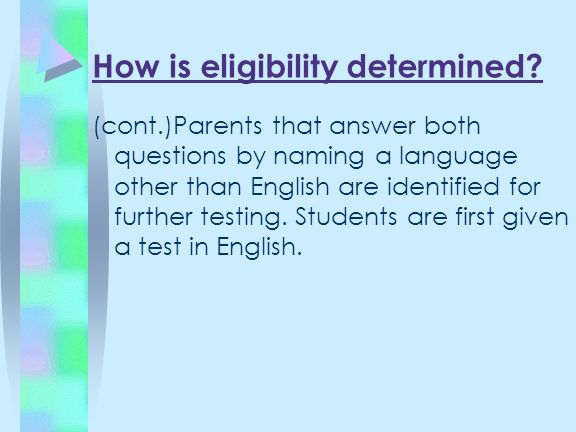 (cont.)Parents that answer both questions by naming a language other than English are identified for further testing. Students are first given a test