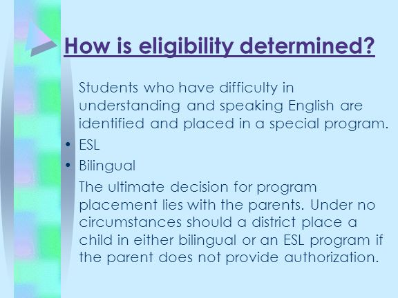 Students who have difficulty in understanding and speaking English are identified and placed in a special program. ESL Bilingual The ultimate decision