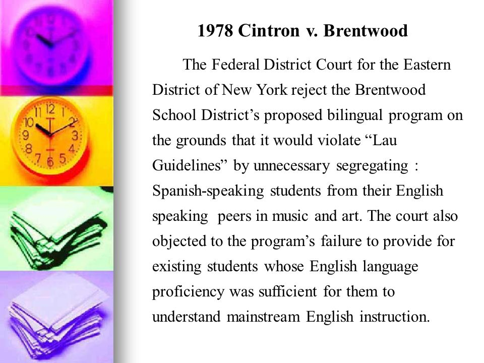 1978 Cintron v. Brentwood The Federal District Court for the Eastern District of New York reject the Brentwood School Districts proposed bilingual pro