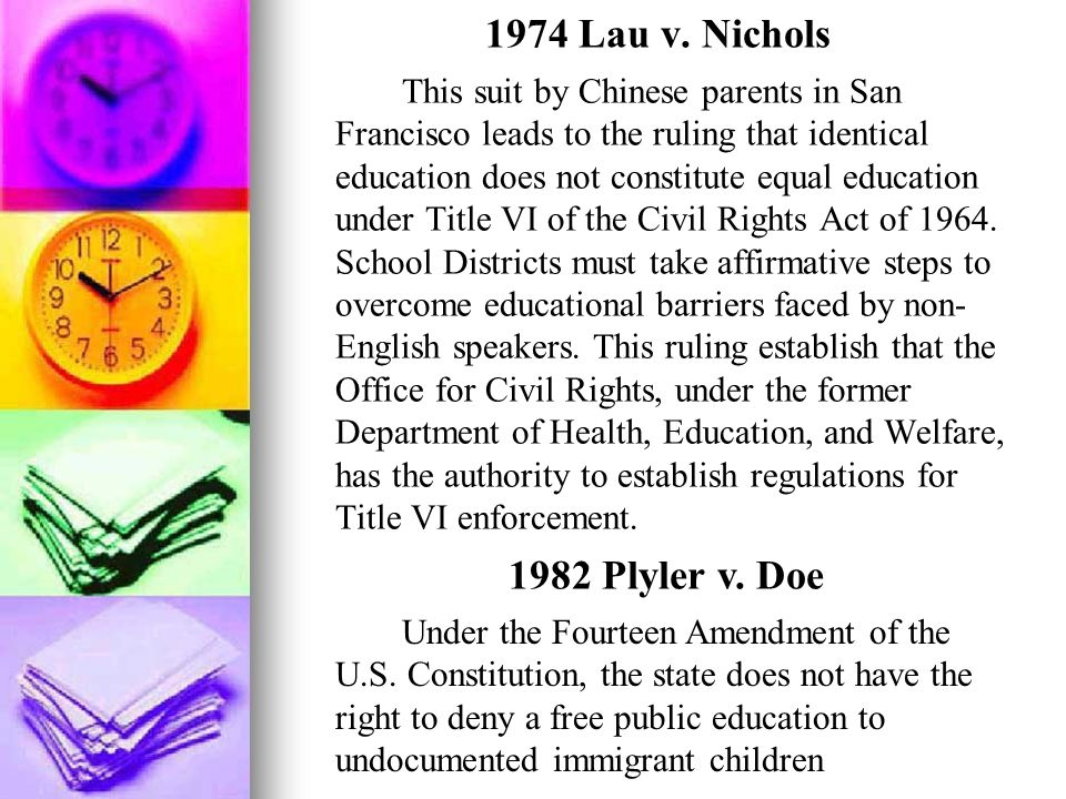 1974 Lau v. Nichols This suit by Chinese parents in San Francisco leads to the ruling that identical education does not constitute equal education und