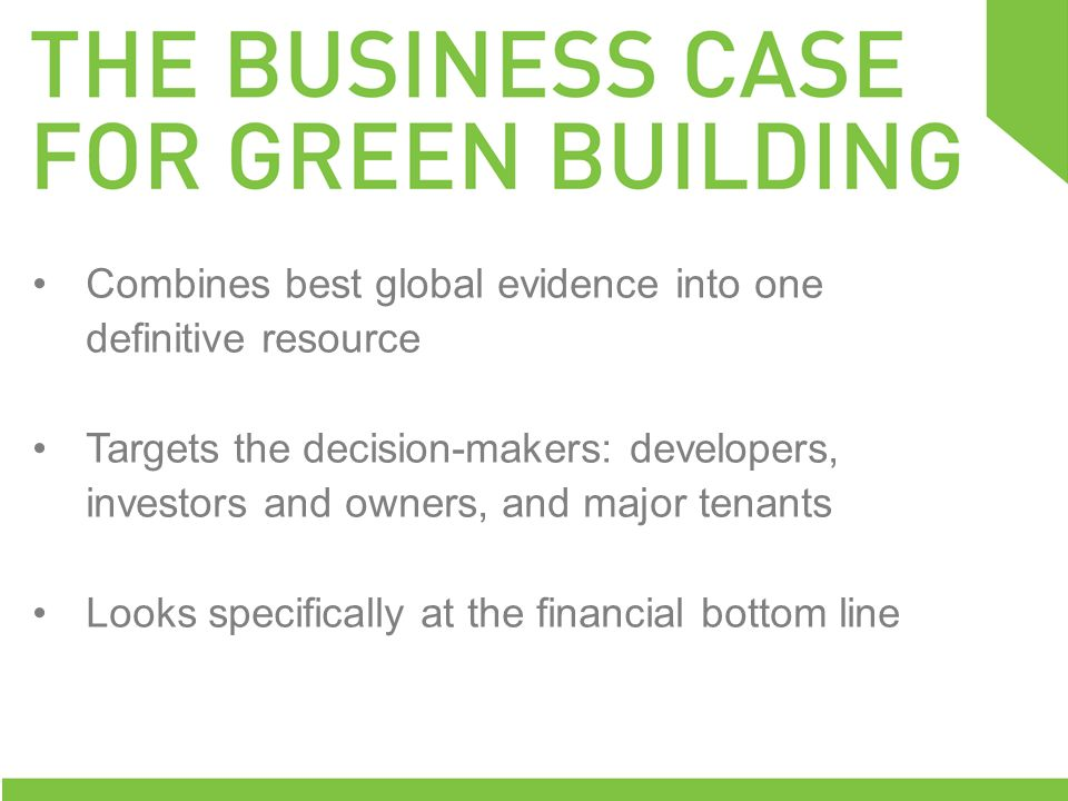 Combines best global evidence into one definitive resource Targets the decision-makers: developers, investors and owners, and major tenants Looks specifically at the financial bottom line