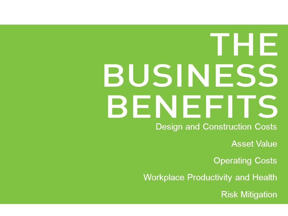Design and Construction Costs Asset Value Operating Costs Workplace Productivity and Health Risk Mitigation