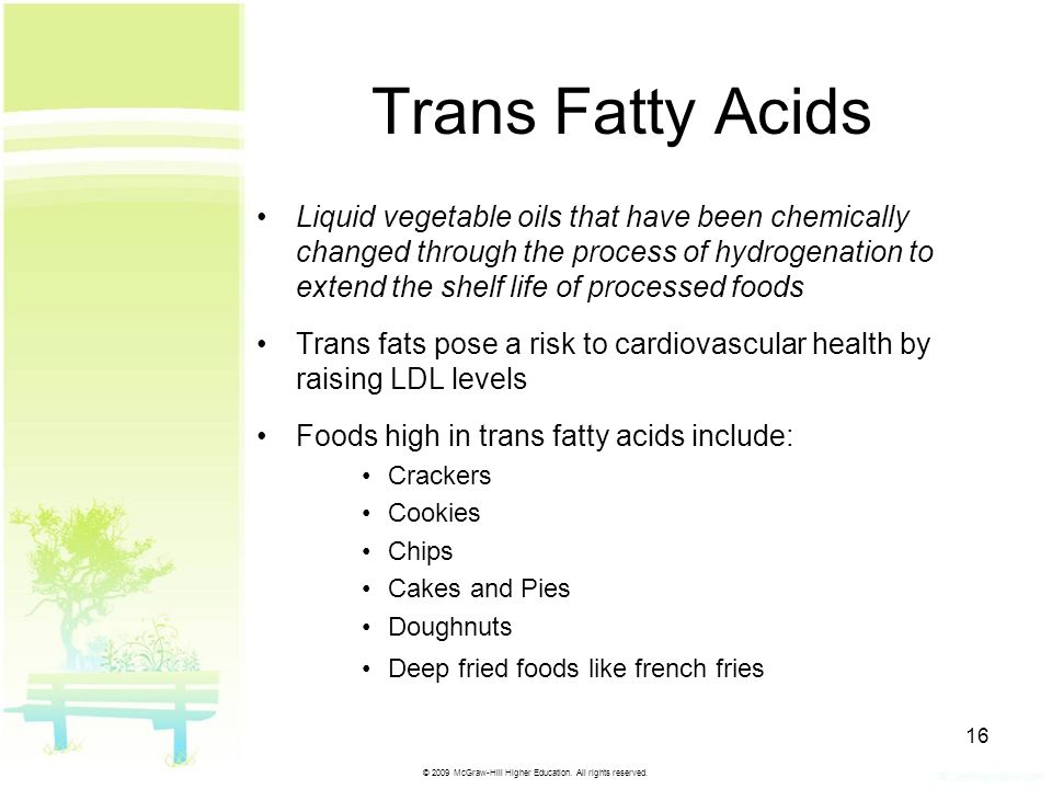 © 2009 McGraw-Hill Higher Education. All rights reserved. 16 Trans Fatty Acids Liquid vegetable oils that have been chemically changed through the pro