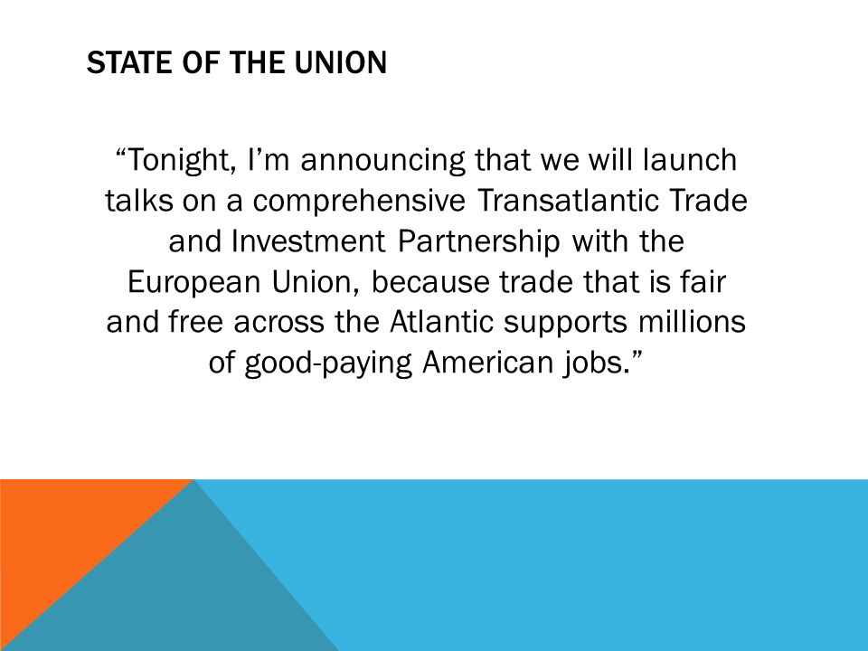 STATE OF THE UNION Tonight, Im announcing that we will launch talks on a comprehensive Transatlantic Trade and Investment Partnership with the Europea