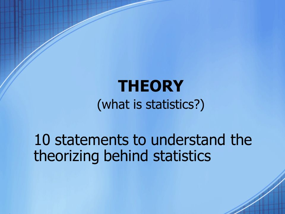 THEORY (what is statistics ) 10 statements to understand the theorizing behind statistics