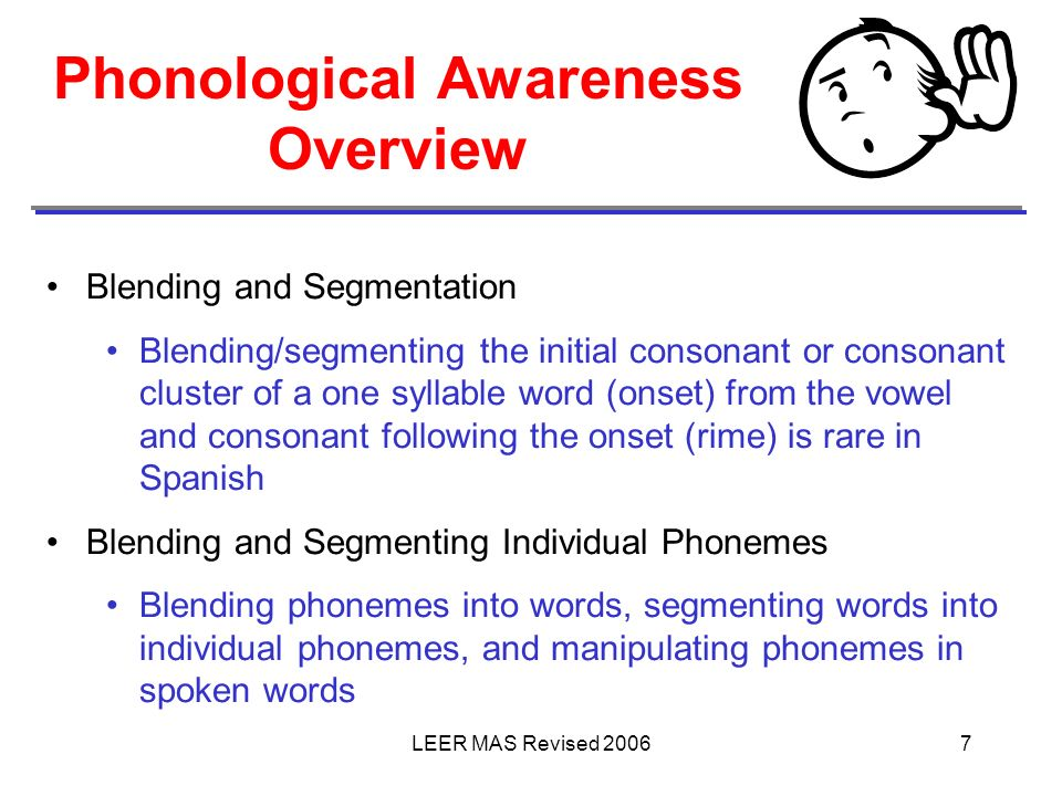 LEER MAS Revised 20067 Blending and Segmentation Blending/segmenting the initial consonant or consonant cluster of a one syllable word (onset) from th