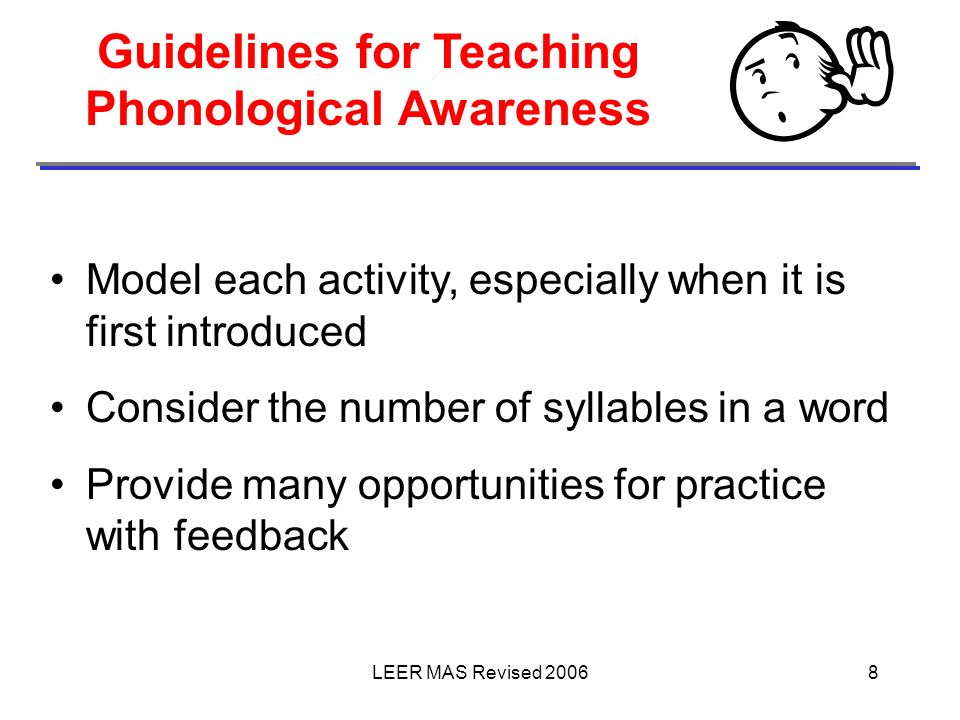 LEER MAS Revised 20068 Guidelines for Teaching Phonological Awareness Model each activity, especially when it is first introduced Consider the number