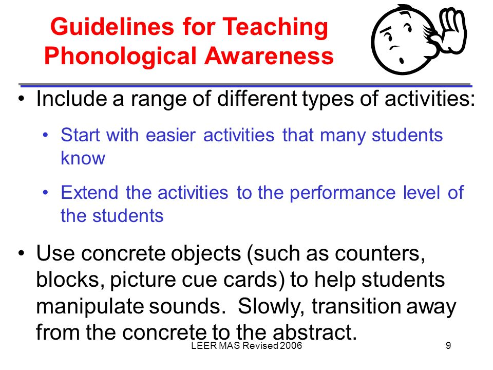 LEER MAS Revised 20069 Guidelines for Teaching Phonological Awareness Include a range of different types of activities: Start with easier activities t