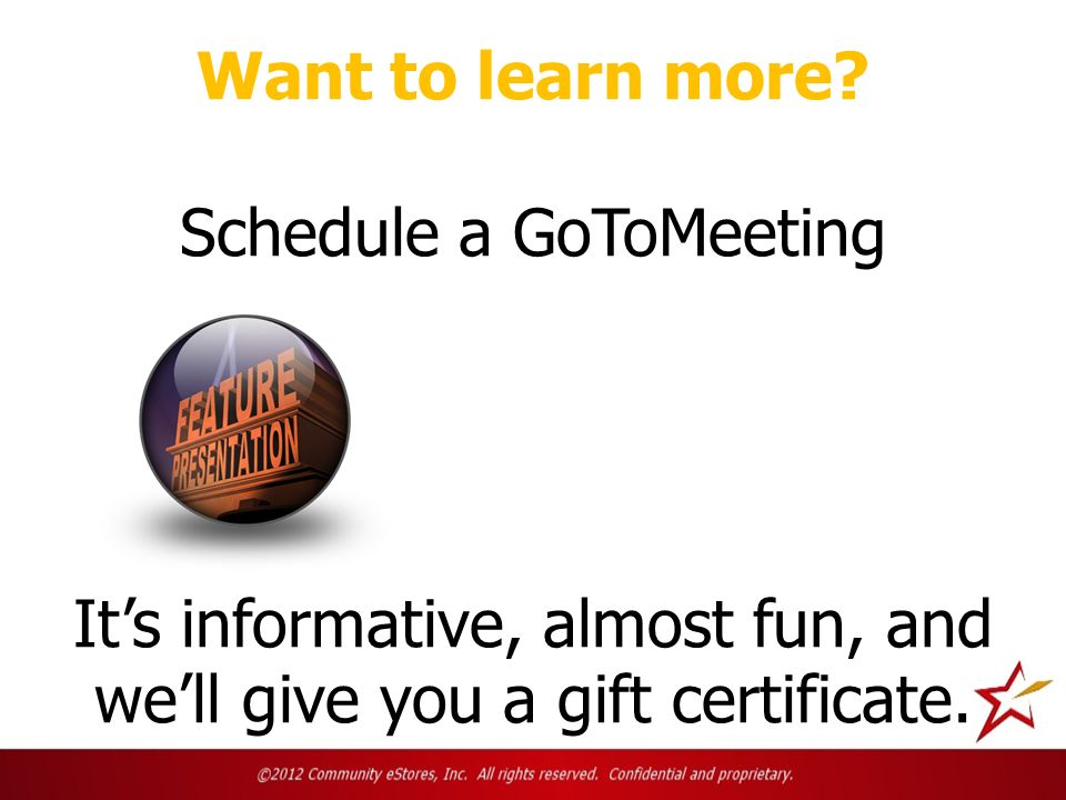 Want to learn more? Schedule a GoToMeeting Its informative, almost fun, and well give you a gift certificate.
