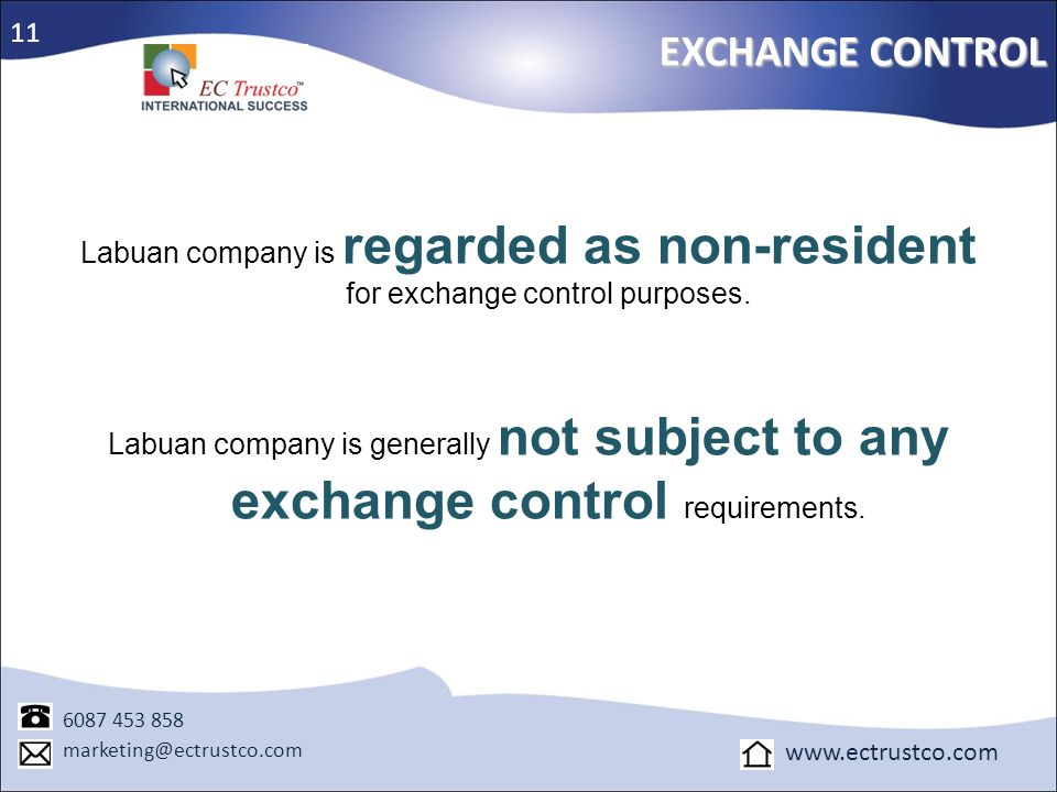 Labuan company is regarded as non-resident for exchange control purposes. Labuan company is generally not subject to any exchange control requirements