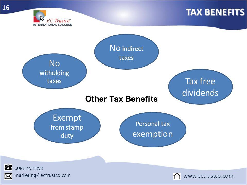 TAX BENEFITS 6087 453 858 marketing@ectrustco.com www.ectrustco.com Other Tax Benefits 16 No witholding taxes Personal tax exemption No indirect taxes
