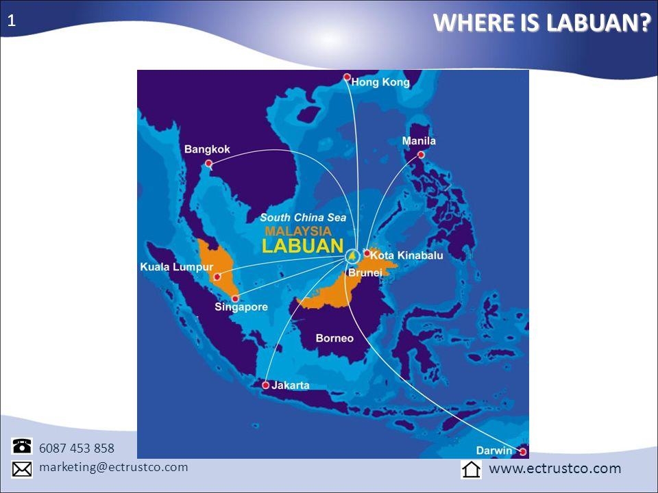 WHERE IS LABUAN? 1 6087 453 858 marketing@ectrustco.com www.ectrustco.com