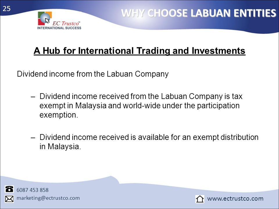 A Hub for International Trading and Investments Dividend income from the Labuan Company –Dividend income received from the Labuan Company is tax exemp