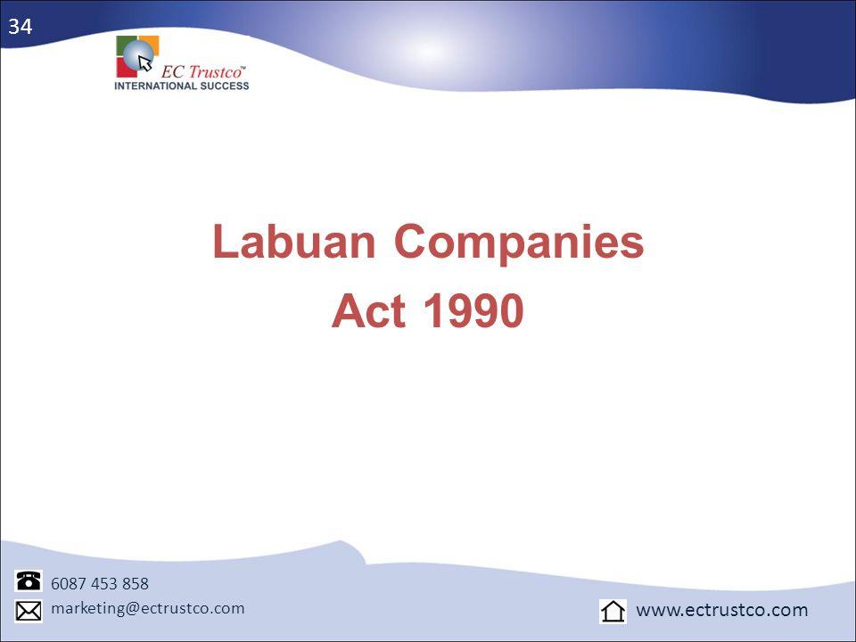 Labuan Companies Act 1990 6087 453 858 marketing@ectrustco.com www.ectrustco.com 34