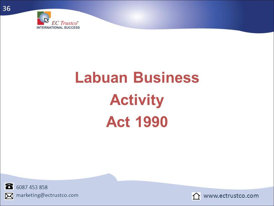 Labuan Business Activity Act 1990 6087 453 858 marketing@ectrustco.com www.ectrustco.com 36