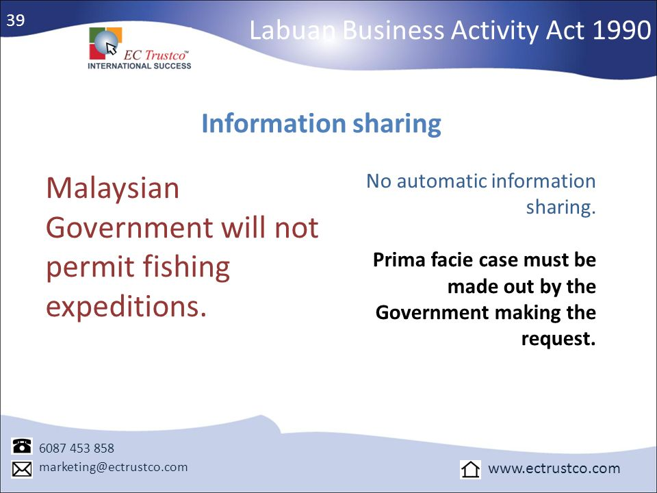 Labuan Business Activity Act 1990 Information sharing Malaysian Government will not permit fishing expeditions. No automatic information sharing. Prim