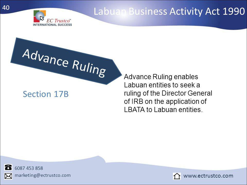 Labuan Business Activity Act 1990 Advance Ruling Section 17B 6087 453 858 marketing@ectrustco.com www.ectrustco.com Advance Ruling enables Labuan enti