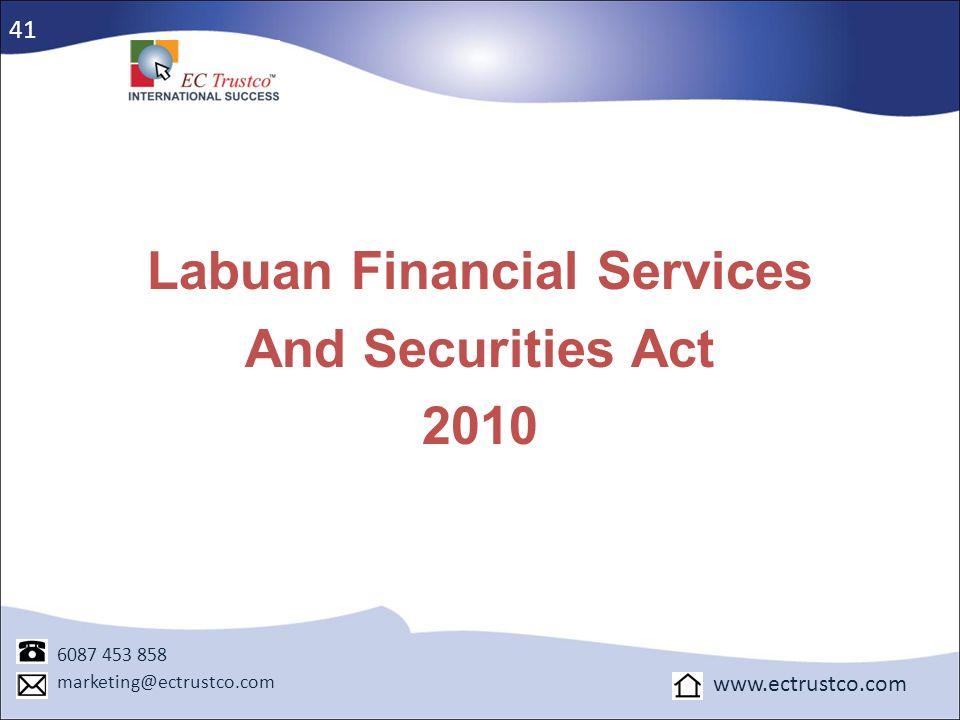 Labuan Financial Services And Securities Act 2010 6087 453 858 marketing@ectrustco.com www.ectrustco.com 41