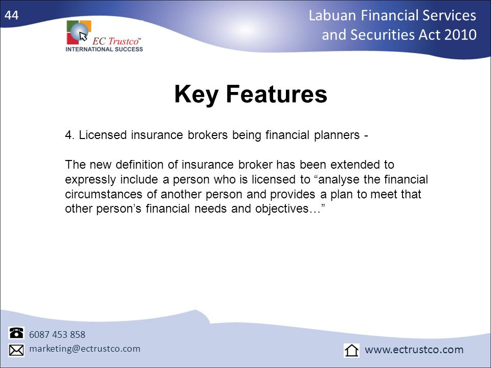 Labuan Financial Services and Securities Act 2010 6087 453 858 marketing@ectrustco.com www.ectrustco.com Key Features 4. Licensed insurance brokers be